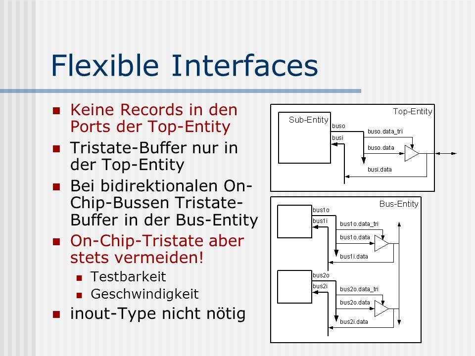 Flexible Interfaces Keine Records in den Ports der Top-Entity Tristate-Buffer nur in der Top-Entity Bei bidirektionalen On- Chip-Bussen Tristate- Buff
