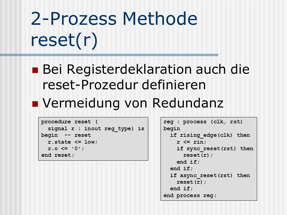2-Prozess Methode reset(r) Bei Registerdeklaration auch die reset-Prozedur definieren Vermeidung von Redundanz procedure reset ( signal r : inout reg_