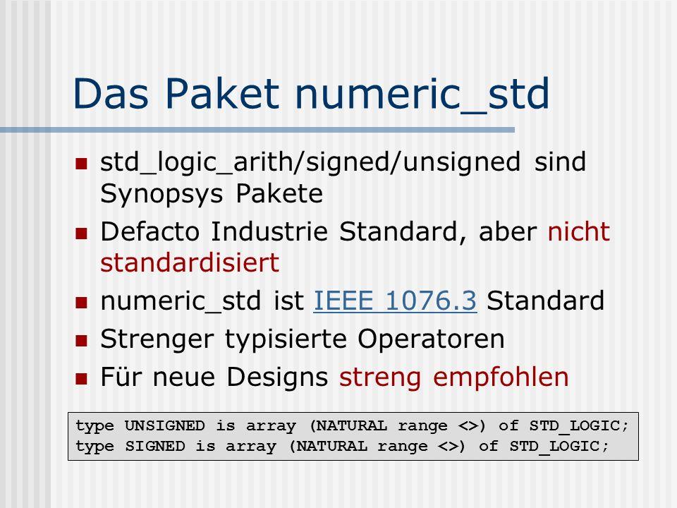 Das Paket numeric_std std_logic_arith/signed/unsigned sind Synopsys Pakete Defacto Industrie Standard, aber nicht standardisiert numeric_std ist IEEE