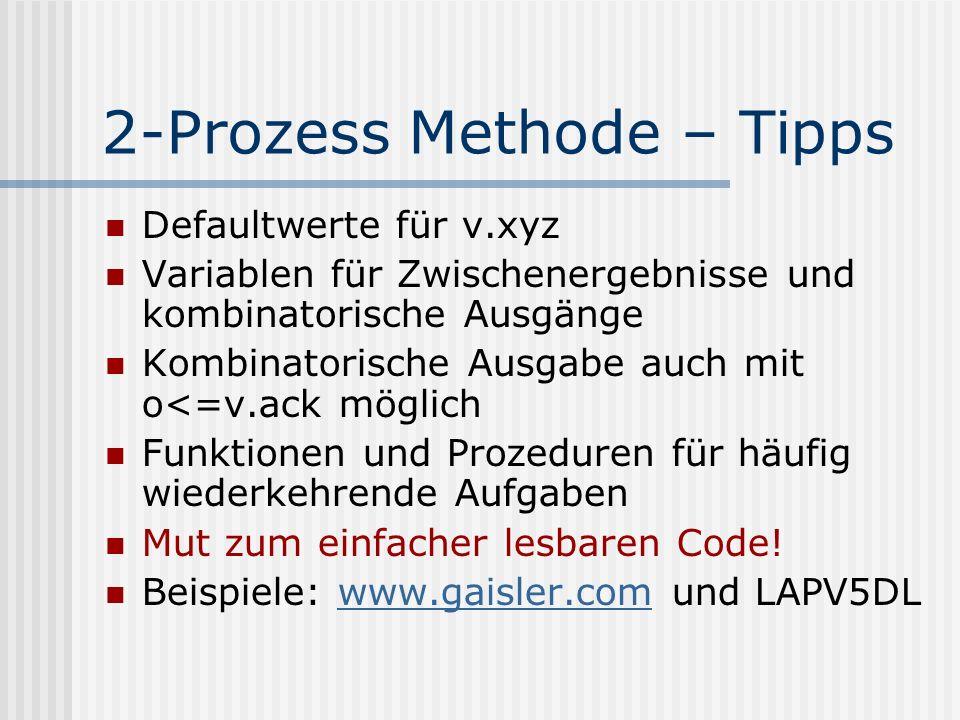 2-Prozess Methode – Tipps Defaultwerte für v.xyz Variablen für Zwischenergebnisse und kombinatorische Ausgänge Kombinatorische Ausgabe auch mit o<=v.a