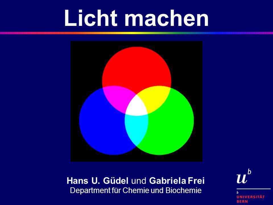 Hans U. Güdel und Gabriela Frei Department für Chemie und Biochemie Licht machen