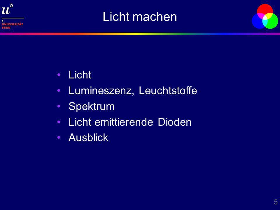 5 Licht Lumineszenz, Leuchtstoffe Spektrum Licht emittierende Dioden Ausblick Licht machen