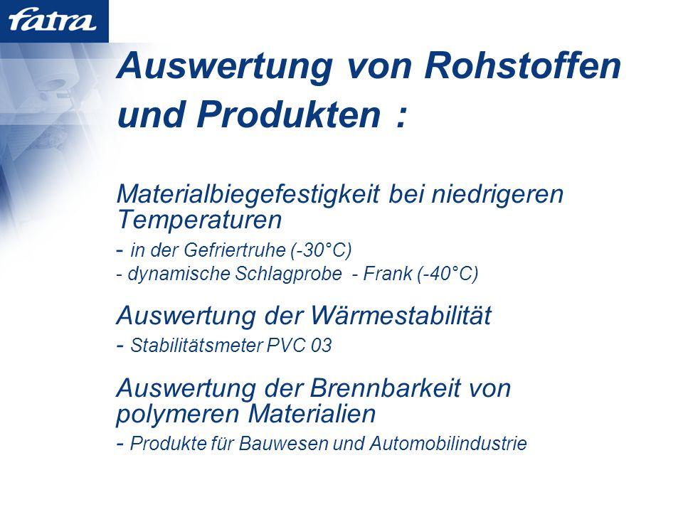 Auswertung von Rohstoffen und Produkten : Materialbiegefestigkeit bei niedrigeren Temperaturen - in der Gefriertruhe (-30°C) - dynamische Schlagprobe - Frank (-40°C) Auswertung der Wärmestabilität - Stabilitätsmeter PVC 03 Auswertung der Brennbarkeit von polymeren Materialien - Produkte für Bauwesen und Automobilindustrie