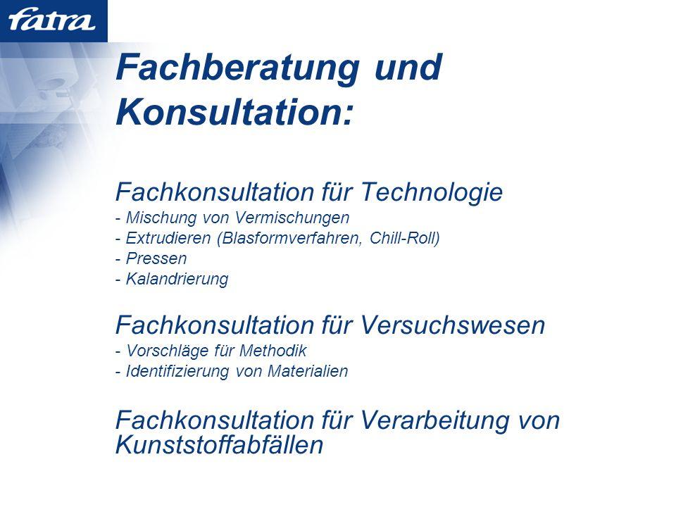 Fachberatung und Konsultation: Fachkonsultation für Technologie - Mischung von Vermischungen - Extrudieren (Blasformverfahren, Chill-Roll) - Pressen - Kalandrierung Fachkonsultation für Versuchswesen - Vorschläge für Methodik - Identifizierung von Materialien Fachkonsultation für Verarbeitung von Kunststoffabfällen