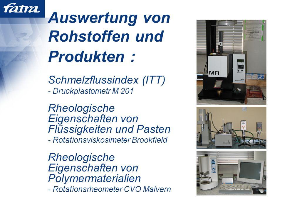 Auswertung von Rohstoffen und Produkten : Schmelzflussindex (ITT) - Druckplastometr M 201 Rheologische Eigenschaften von Flüssigkeiten und Pasten - Rotationsviskosimeter Brookfield Rheologische Eigenschaften von Polymermaterialien - Rotationsrheometer CVO Malvern