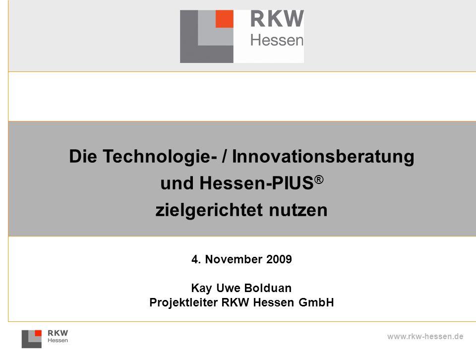 www.rkw-hessen.de Die Technologie- / Innovationsberatung und Hessen-PIUS ® zielgerichtet nutzen 4. November 2009 Kay Uwe Bolduan Projektleiter RKW Hes