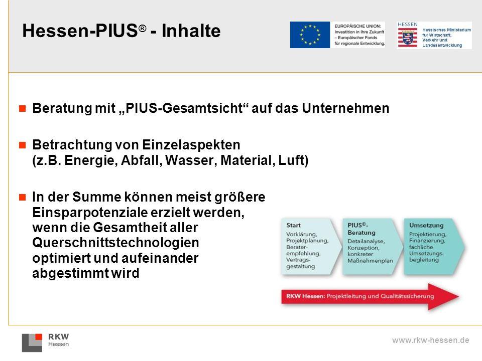 www.rkw-hessen.de Hessen-PIUS ® - Inhalte Beratung mit PIUS-Gesamtsicht auf das Unternehmen Betrachtung von Einzelaspekten (z.B. Energie, Abfall, Wass