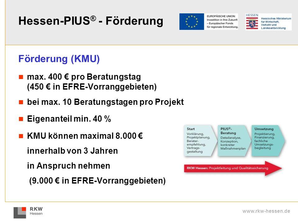 www.rkw-hessen.de Hessen-PIUS ® - Förderung Förderung (KMU) max. 400 pro Beratungstag (450 in EFRE-Vorranggebieten) bei max. 10 Beratungstagen pro Pro