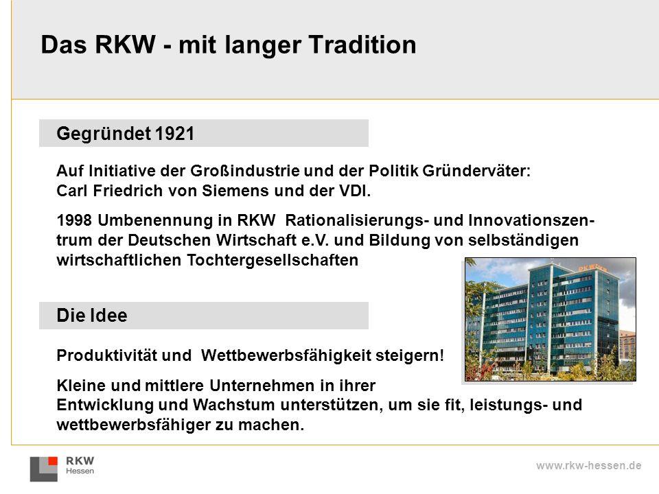 www.rkw-hessen.de Gegründet 1921 Produktivität und Wettbewerbsfähigkeit steigern! Kleine und mittlere Unternehmen in ihrer Entwicklung und Wachstum un