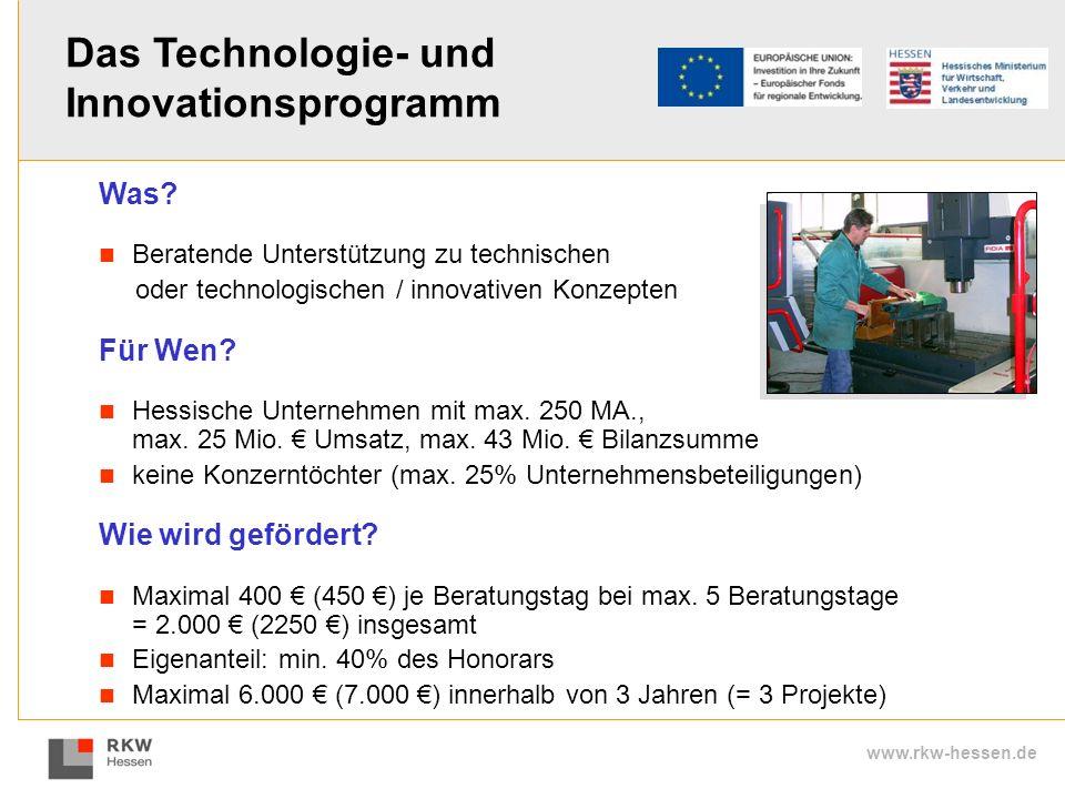 www.rkw-hessen.de Was? Beratende Unterstützung zu technischen oder technologischen / innovativen Konzepten Für Wen? Hessische Unternehmen mit max. 250