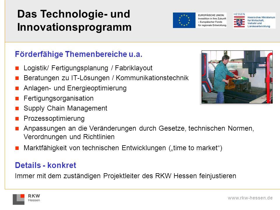 www.rkw-hessen.de Förderfähige Themenbereiche u.a. Logistik/ Fertigungsplanung / Fabriklayout Beratungen zu IT-Lösungen / Kommunikationstechnik Anlage