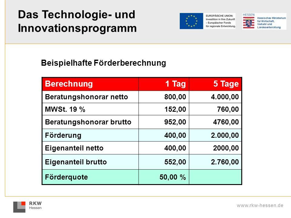 www.rkw-hessen.de Berechnung1 Tag5 Tage Beratungshonorar netto800,004.000,00 MWSt. 19 %152,00760,00 Beratungshonorar brutto952,004760,00 Förderung400,