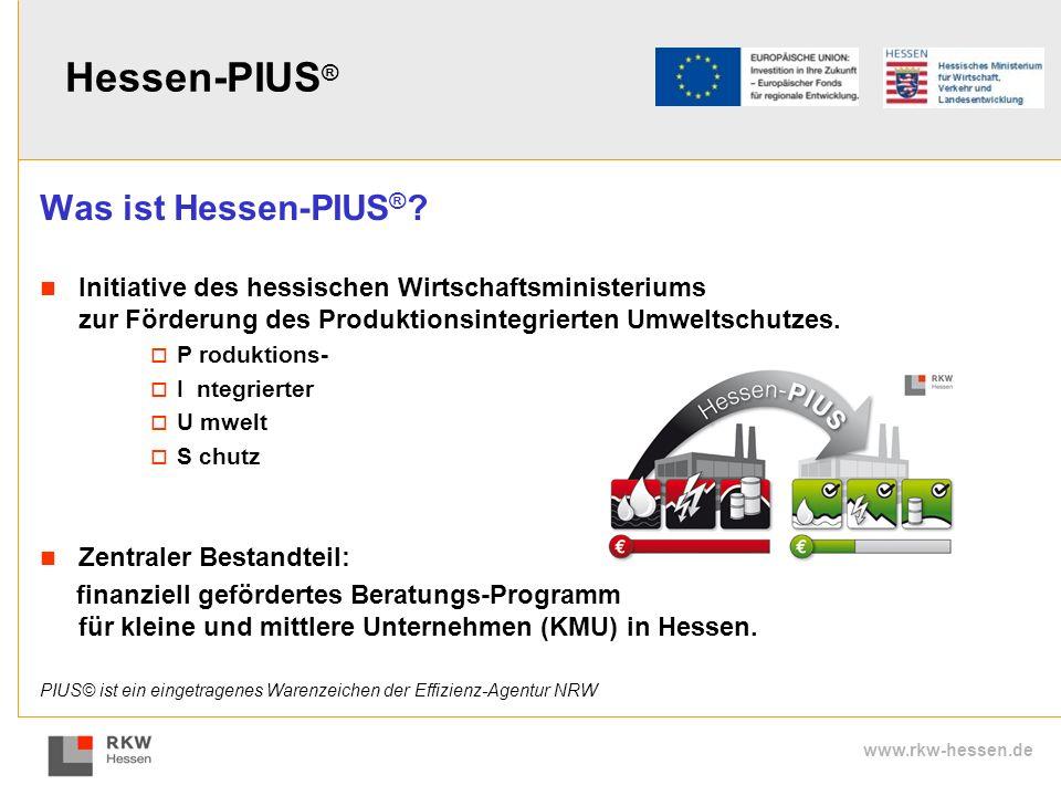 www.rkw-hessen.de Hessen-PIUS ® Was ist Hessen-PIUS ® ? Initiative des hessischen Wirtschaftsministeriums zur Förderung des Produktionsintegrierten Um