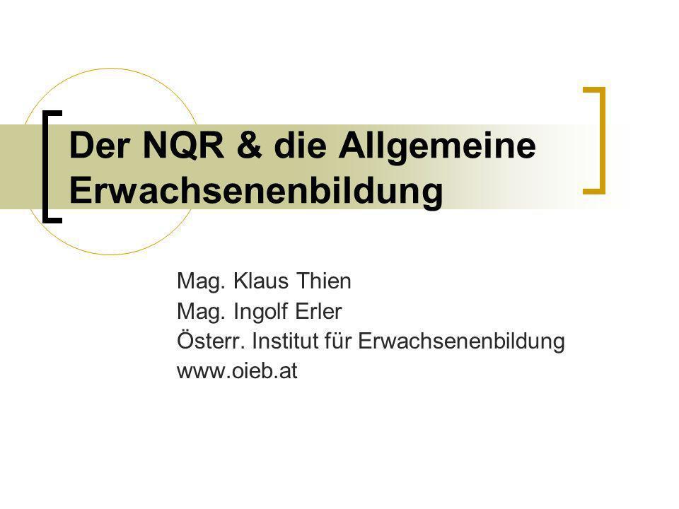 Der NQR & die Allgemeine Erwachsenenbildung Mag. Klaus Thien Mag. Ingolf Erler Österr. Institut für Erwachsenenbildung www.oieb.at