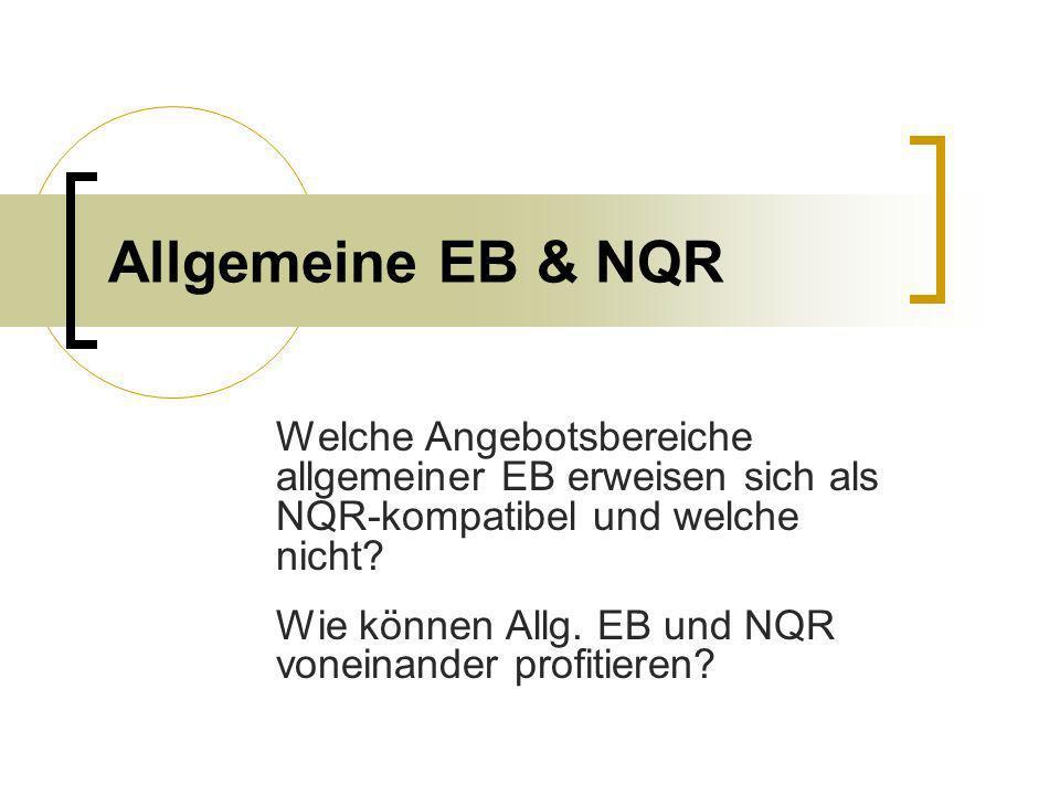Allgemeine EB & NQR Welche Angebotsbereiche allgemeiner EB erweisen sich als NQR-kompatibel und welche nicht? Wie können Allg. EB und NQR voneinander