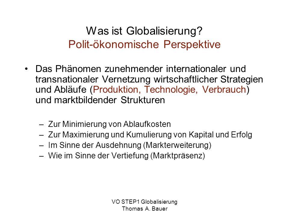 VO STEP1 Globalisierung Thomas A.Bauer Was ist Globalisierung.