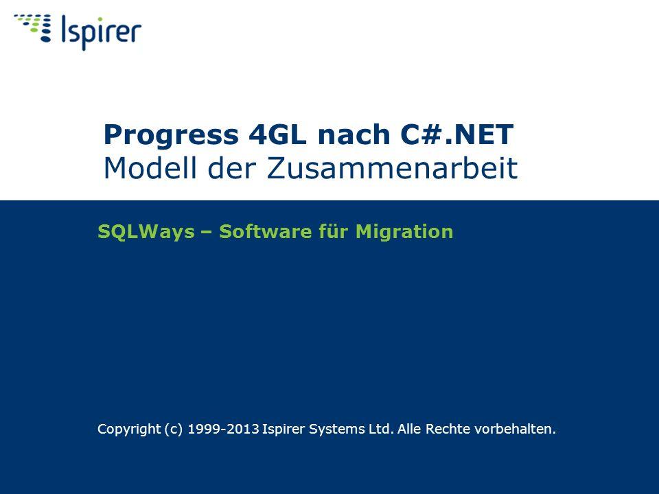 SQLWays – Software für Migration Copyright (c) 1999-2013 Ispirer Systems Ltd. Alle Rechte vorbehalten. Progress 4GL nach C#.NET Modell der Zusammenarb