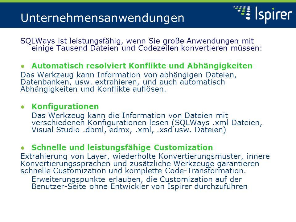 Unternehmensanwendungen SQLWays ist leistungsfähig, wenn Sie große Anwendungen mit einige Tausend Dateien und Codezeilen konvertieren müssen: Automatisch resolviert Konflikte und Abhängigkeiten Das Werkzeug kann Information von abhängigen Dateien, Datenbanken, usw.