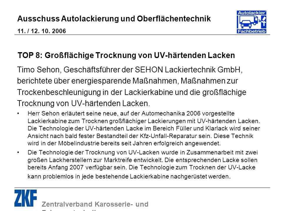 Zentralverband Karosserie- und Fahrzeugtechnik Ausschuss Autolackierung und Oberflächentechnik 11. / 12. 10. 2006 TOP 8: Großflächige Trocknung von UV