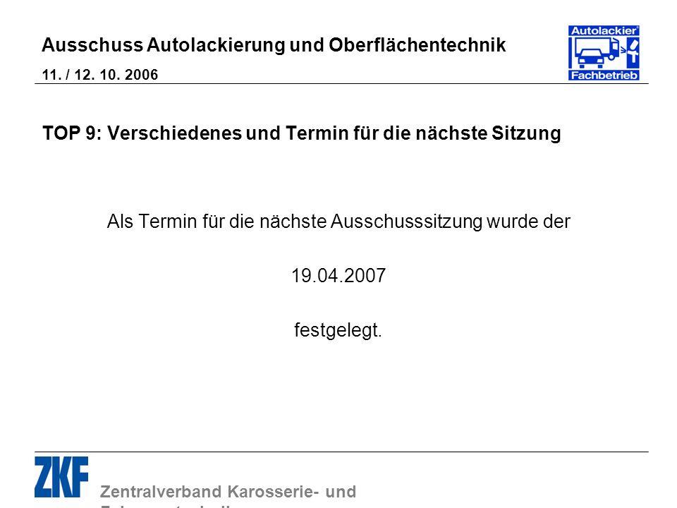 Zentralverband Karosserie- und Fahrzeugtechnik Ausschuss Autolackierung und Oberflächentechnik 11. / 12. 10. 2006 TOP 9: Verschiedenes und Termin für