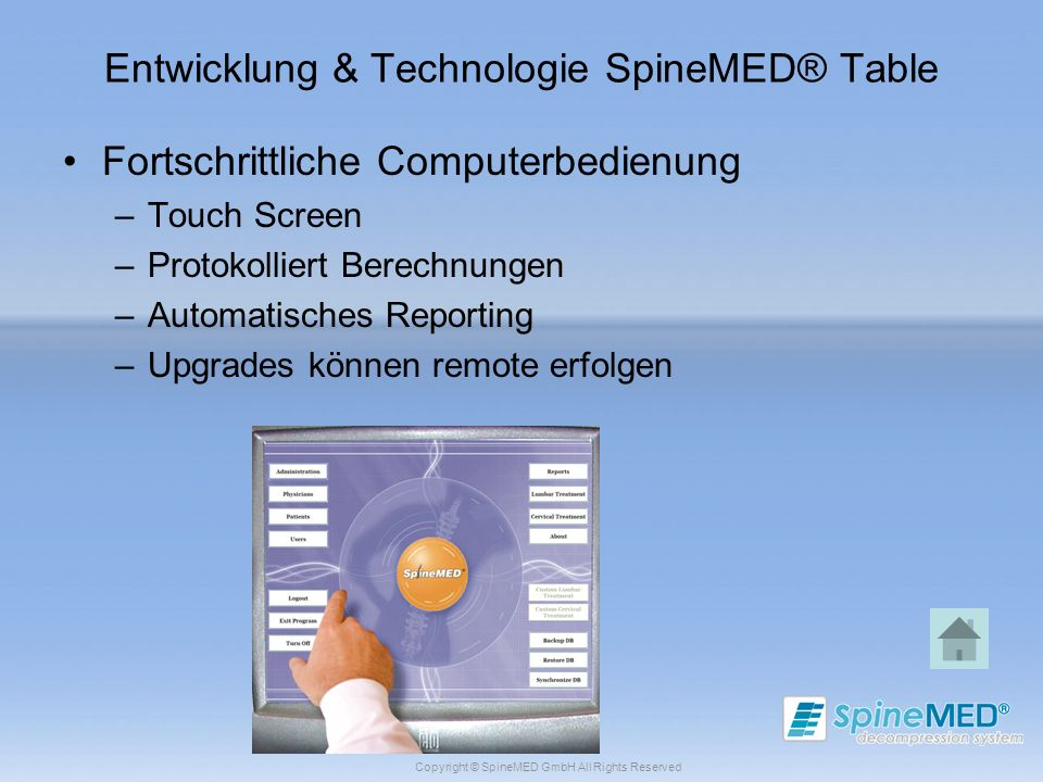 Copyright © SpineMED GmbH All Rights Reserved Entwicklung & Technologie SpineMED® Table Fortschrittliche Computerbedienung –Touch Screen –Protokollier