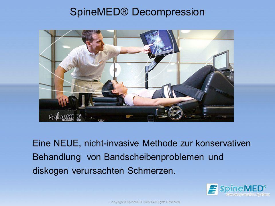 Copyright © SpineMED GmbH All Rights Reserved SpineMED® Decompression Eine NEUE, nicht-invasive Methode zur konservativen Behandlung von Bandscheibenp