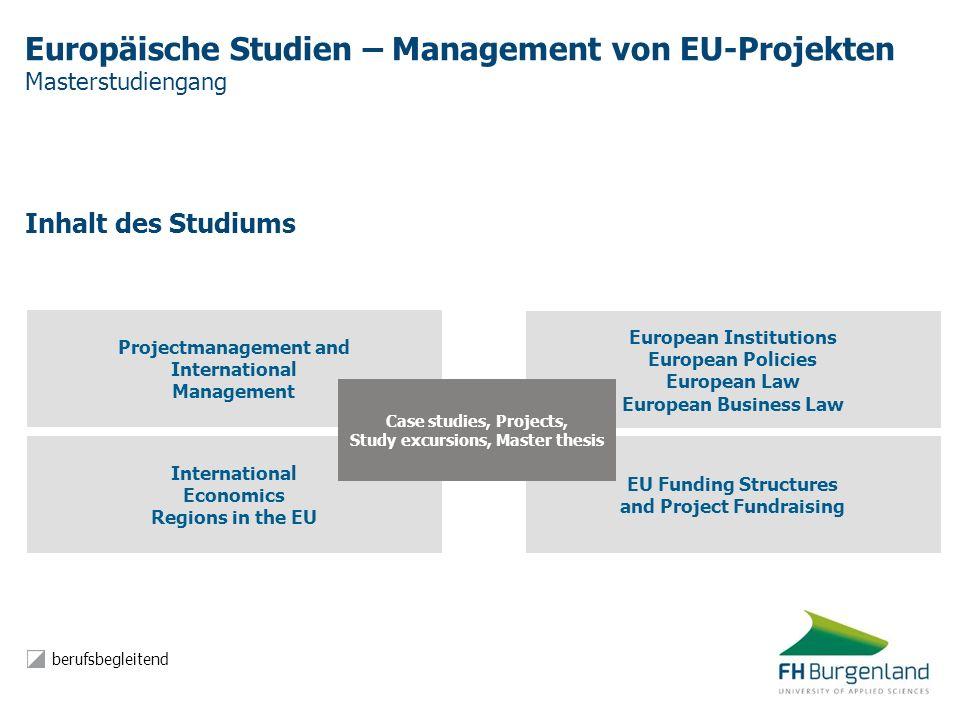 Europäische Studien – Management von EU-Projekten Masterstudiengang Inhalt des Studiums International Economics Regions in the EU EU Funding Structure