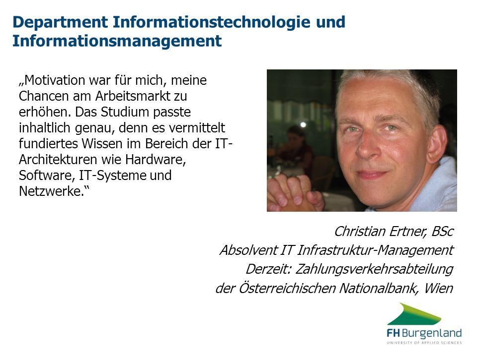 Department Informationstechnologie und Informationsmanagement Christian Ertner, BSc Absolvent IT Infrastruktur-Management Derzeit: Zahlungsverkehrsabt