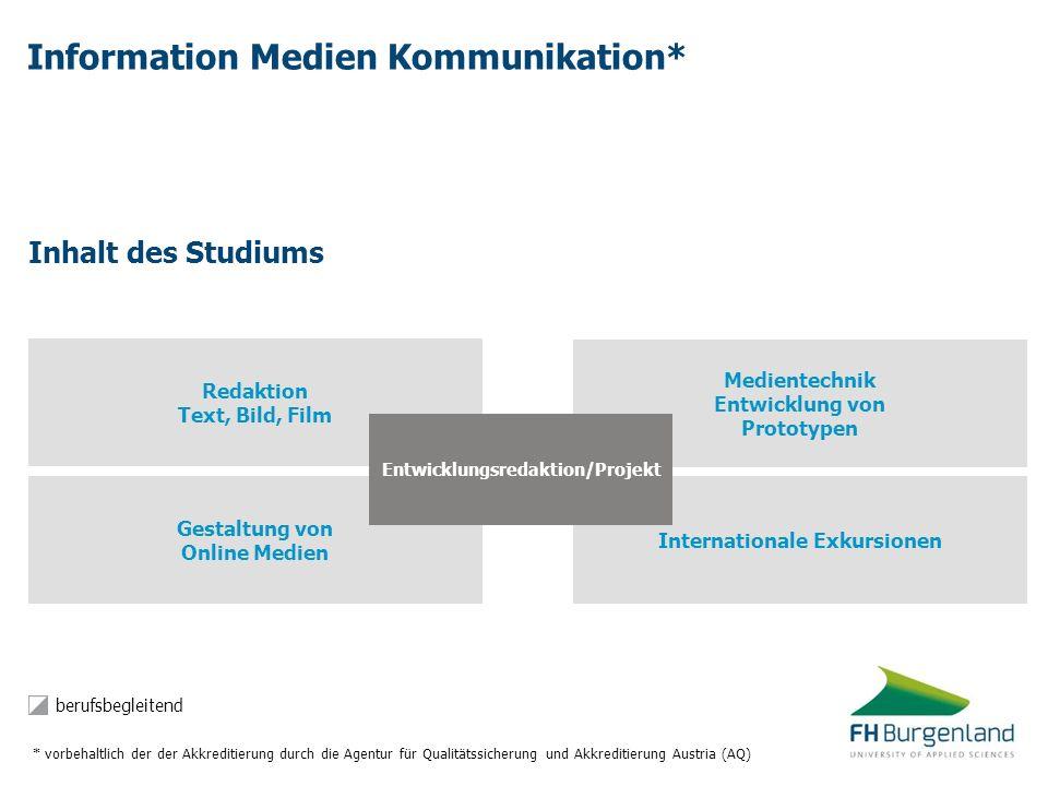 Information Medien Kommunikation* berufsbegleitend Inhalt des Studiums Gestaltung von Online Medien Internationale Exkursionen Medientechnik Entwicklu