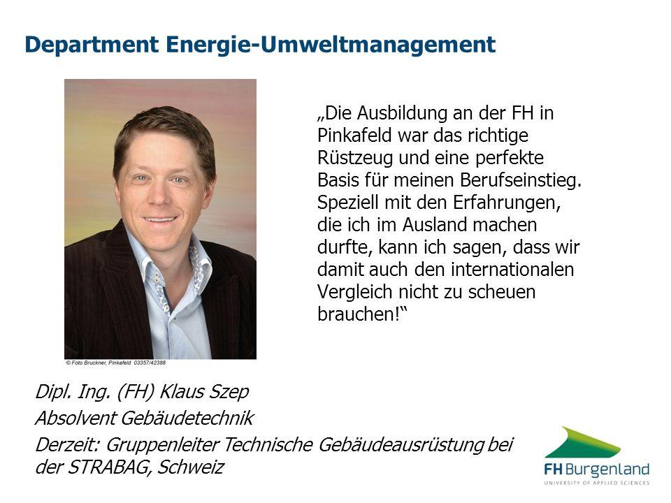 Department Energie-Umweltmanagement Die Ausbildung an der FH in Pinkafeld war das richtige Rüstzeug und eine perfekte Basis für meinen Berufseinstieg.