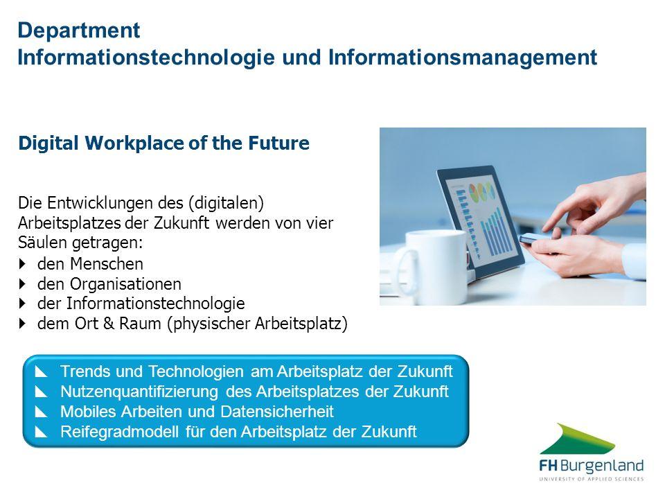Digital Workplace of the Future Die Entwicklungen des (digitalen) Arbeitsplatzes der Zukunft werden von vier Säulen getragen: Department Informationst