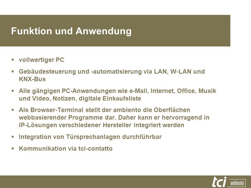 Funktion und Anwendung vollwertiger PC Gebäudesteuerung und -automatisierung via LAN, W-LAN und KNX-Bus Alle gängigen PC-Anwendungen wie e-Mail, Inter