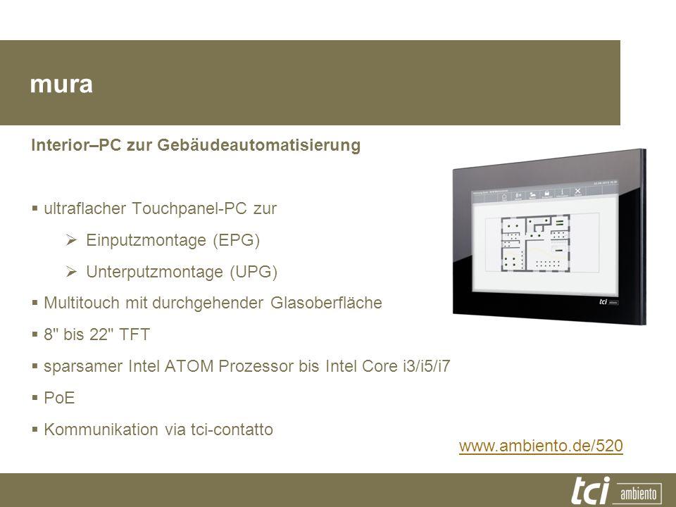 Produktfamilie mura Interior–PC zur Gebäudeautomatisierung ultraflacher Touchpanel-PC zur Einputzmontage (EPG) Unterputzmontage (UPG) Multitouch mit d