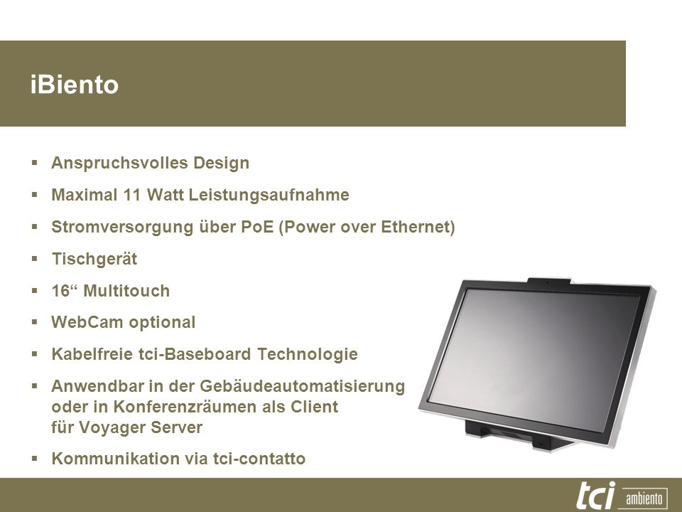 iBiento Anspruchsvolles Design Maximal 11 Watt Leistungsaufnahme Stromversorgung über PoE (Power over Ethernet) Tischgerät 16 Multitouch WebCam option