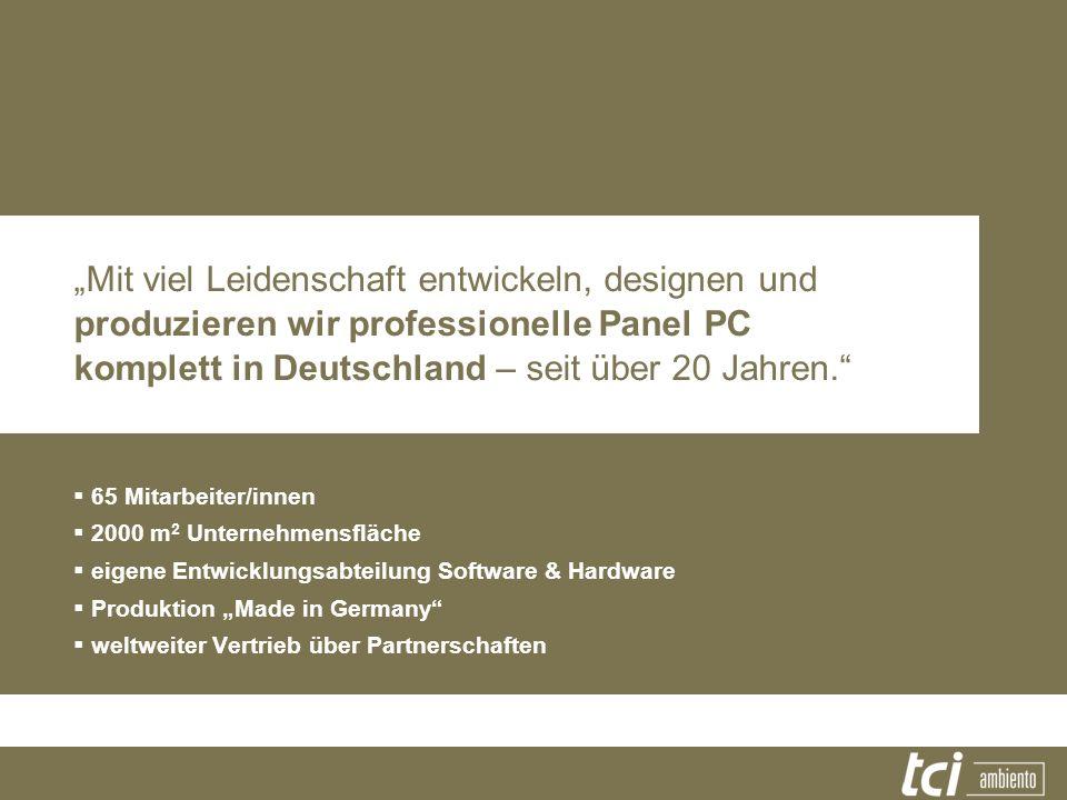 Mit viel Leidenschaft entwickeln, designen und produzieren wir professionelle Panel PC komplett in Deutschland – seit über 20 Jahren. 65 Mitarbeiter/i