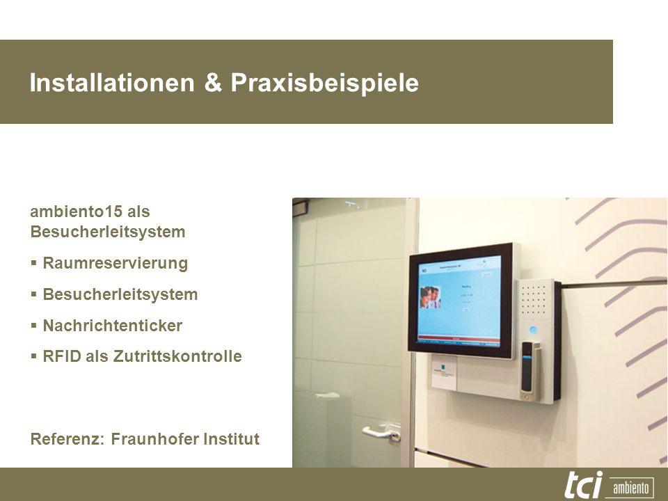 ambiento15 als Besucherleitsystem Raumreservierung Besucherleitsystem Nachrichtenticker RFID als Zutrittskontrolle Referenz: Fraunhofer Institut