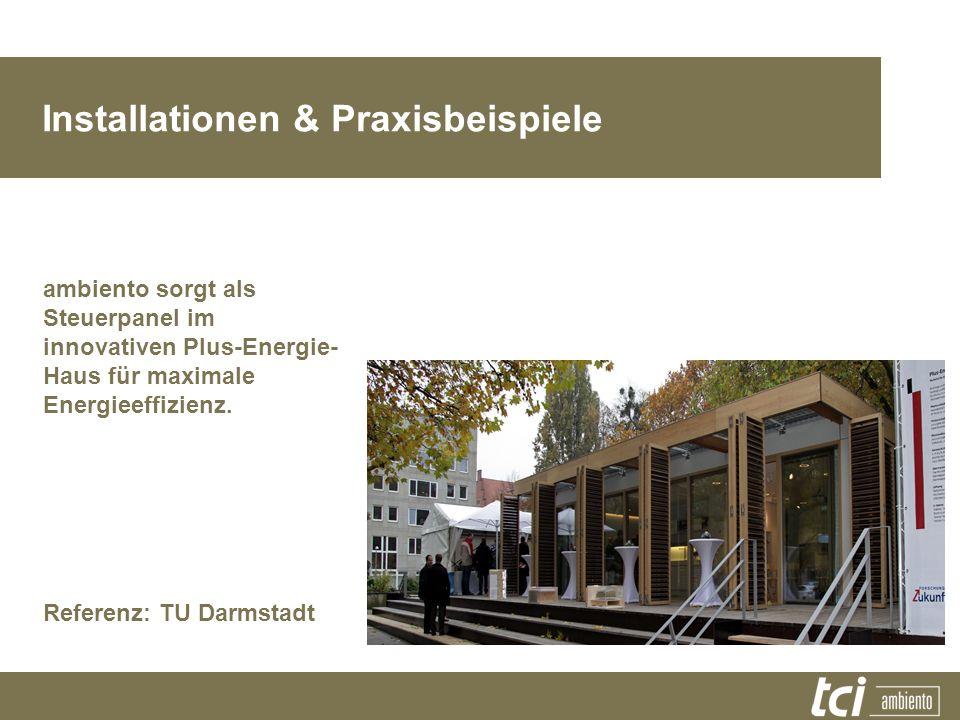Installationen & Praxisbeispiele ambiento sorgt als Steuerpanel im innovativen Plus-Energie- Haus für maximale Energieeffizienz. Referenz: TU Darmstad