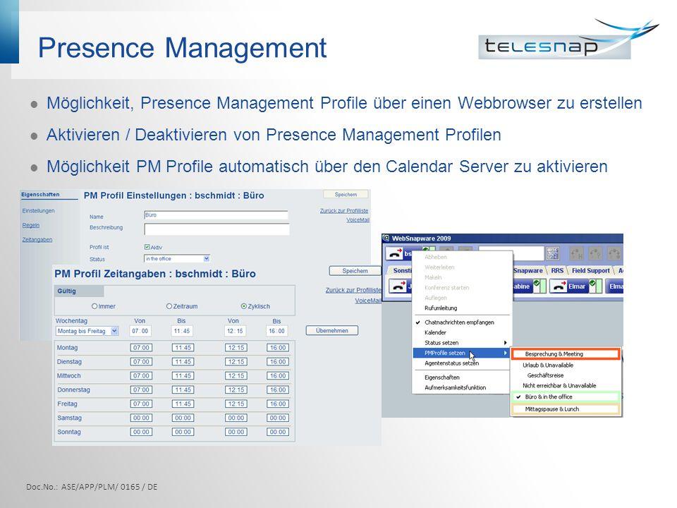 Presence Management Möglichkeit, Presence Management Profile über einen Webbrowser zu erstellen Aktivieren / Deaktivieren von Presence Management Profilen Möglichkeit PM Profile automatisch über den Calendar Server zu aktivieren Doc.No.: ASE/APP/PLM/ 0165 / DE
