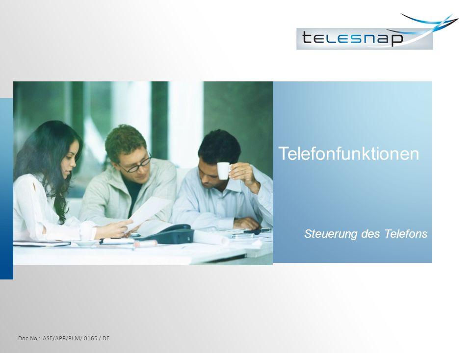 Telefonfunktionen Steuerung des Telefons Doc.No.: ASE/APP/PLM/ 0165 / DE