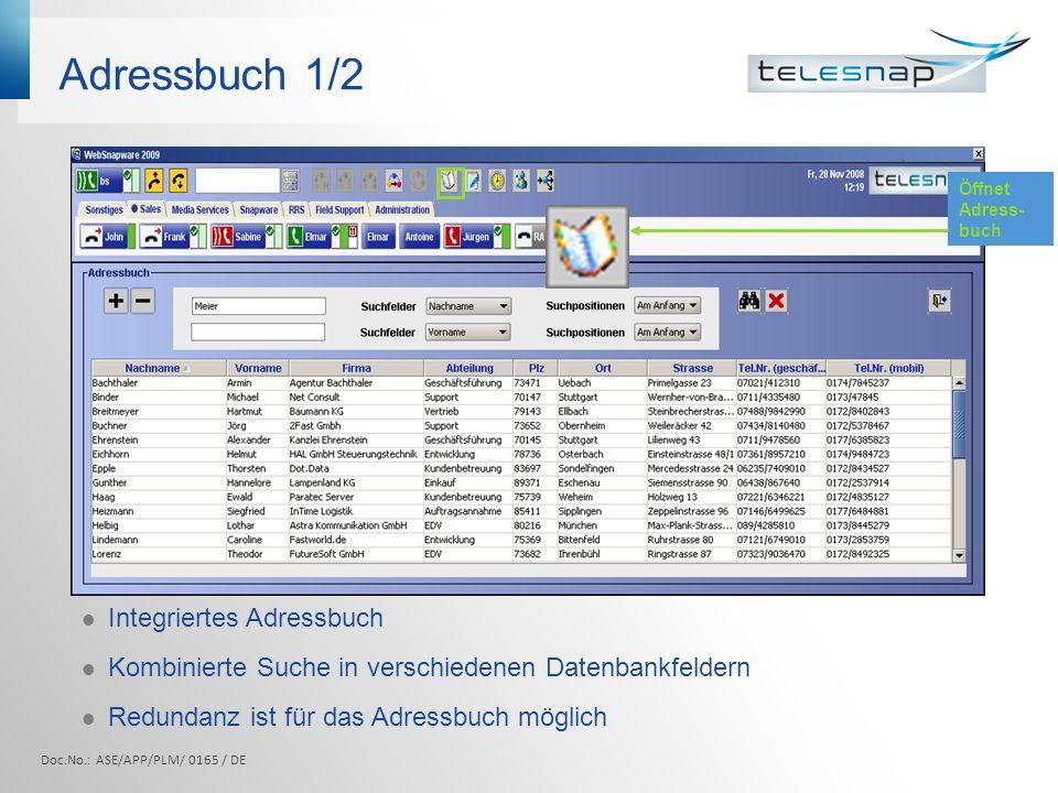 Adressbuch 1/2 Integriertes Adressbuch Kombinierte Suche in verschiedenen Datenbankfeldern Redundanz ist für das Adressbuch möglich Öffnet Adress- buch Doc.No.: ASE/APP/PLM/ 0165 / DE
