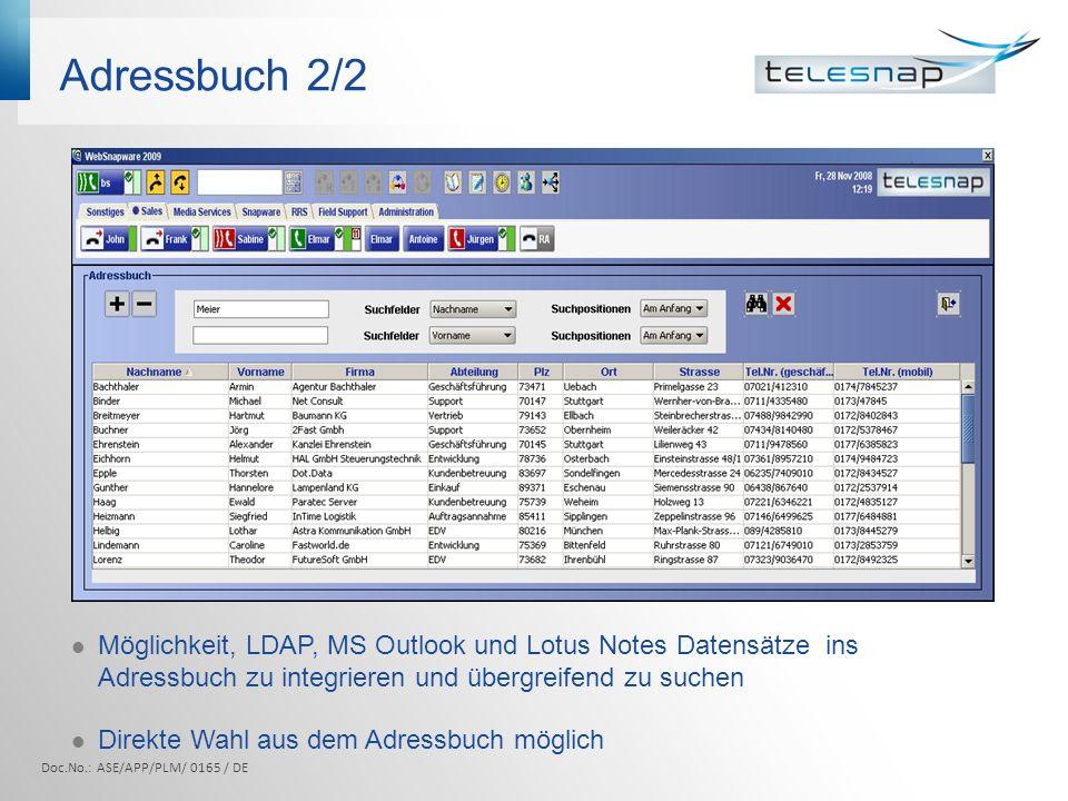 Adressbuch 2/2 Möglichkeit, LDAP, MS Outlook und Lotus Notes Datensätze ins Adressbuch zu integrieren und übergreifend zu suchen Direkte Wahl aus dem Adressbuch möglich Doc.No.: ASE/APP/PLM/ 0165 / DE