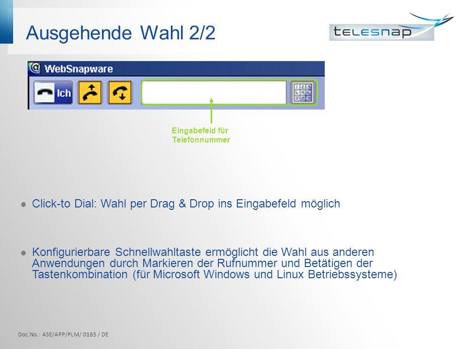 Ausgehende Wahl 2/2 Click-to Dial: Wahl per Drag & Drop ins Eingabefeld möglich Konfigurierbare Schnellwahltaste ermöglicht die Wahl aus anderen Anwen