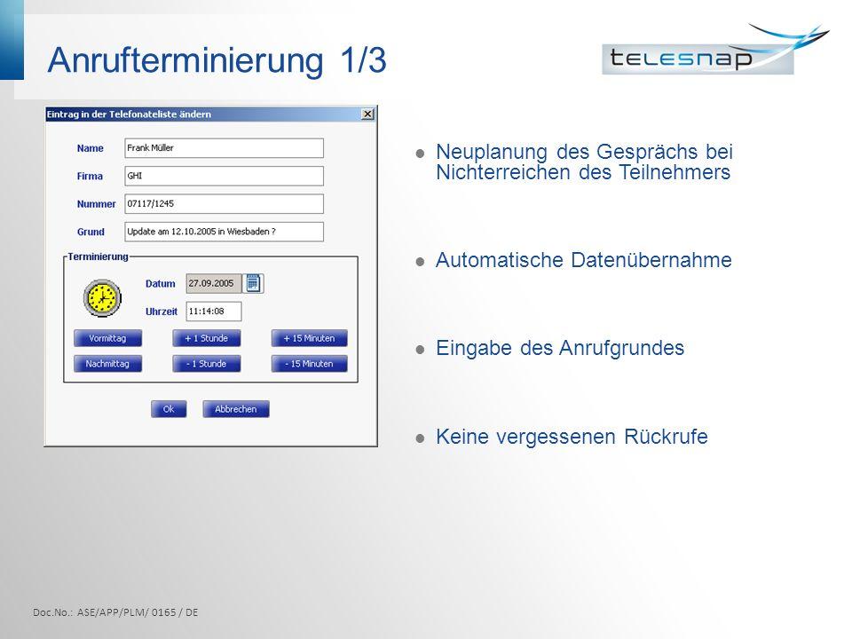 Anrufterminierung 1/3 Neuplanung des Gesprächs bei Nichterreichen des Teilnehmers Automatische Datenübernahme Eingabe des Anrufgrundes Keine vergessenen Rückrufe Doc.No.: ASE/APP/PLM/ 0165 / DE