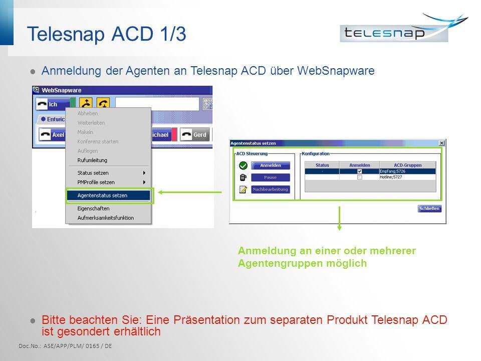 Telesnap ACD 1/3 Anmeldung der Agenten an Telesnap ACD über WebSnapware Bitte beachten Sie: Eine Präsentation zum separaten Produkt Telesnap ACD ist gesondert erhältlich Anmeldung an einer oder mehrerer Agentengruppen möglich Doc.No.: ASE/APP/PLM/ 0165 / DE