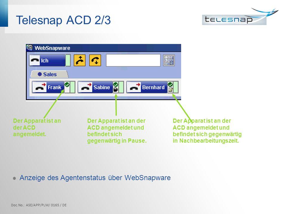 Telesnap ACD 2/3 Anzeige des Agentenstatus über WebSnapware Der Apparat ist an der ACD angemeldet und befindet sich gegenwärtig in Pause. Der Apparat