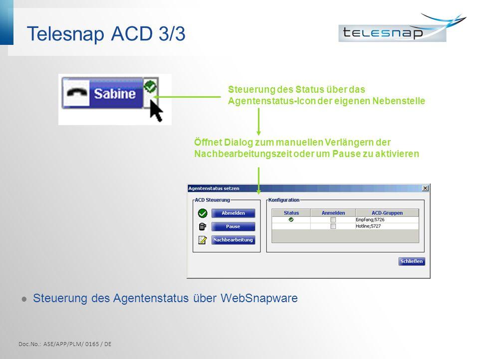Telesnap ACD 3/3 Steuerung des Agentenstatus über WebSnapware Öffnet Dialog zum manuellen Verlängern der Nachbearbeitungszeit oder um Pause zu aktivieren Steuerung des Status über das Agentenstatus-Icon der eigenen Nebenstelle Doc.No.: ASE/APP/PLM/ 0165 / DE