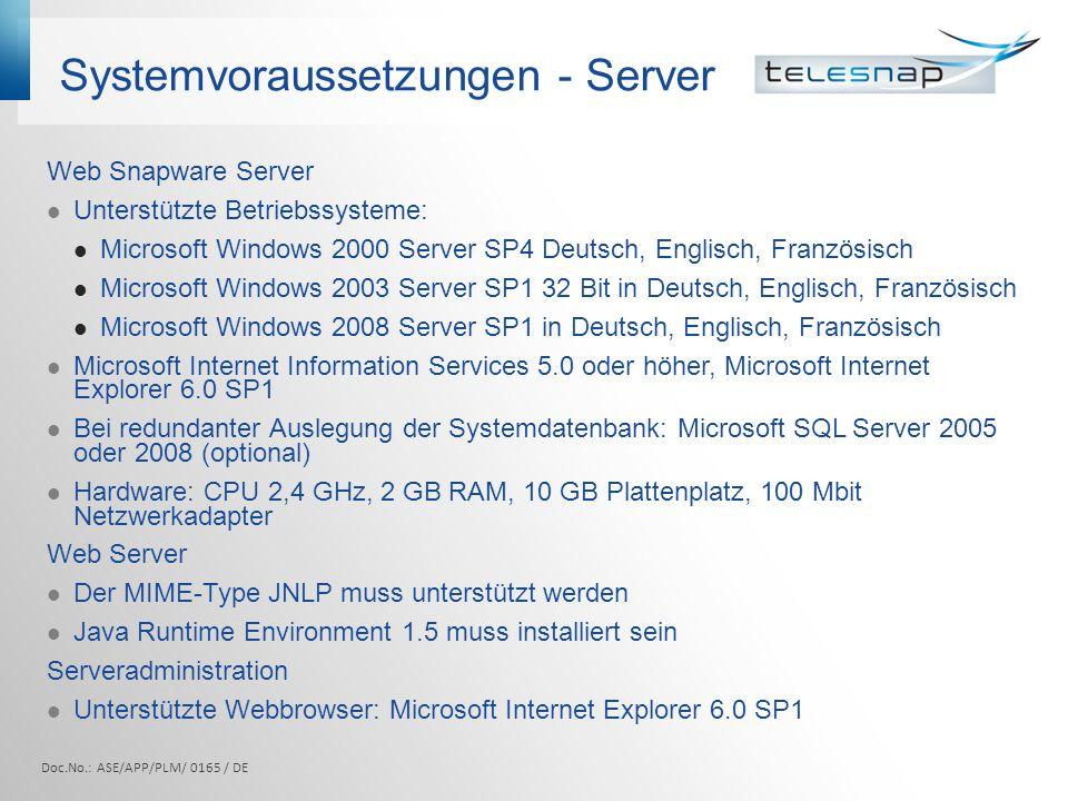 Systemvoraussetzungen - Server Web Snapware Server Unterstützte Betriebssysteme: Microsoft Windows 2000 Server SP4 Deutsch, Englisch, Französisch Micr