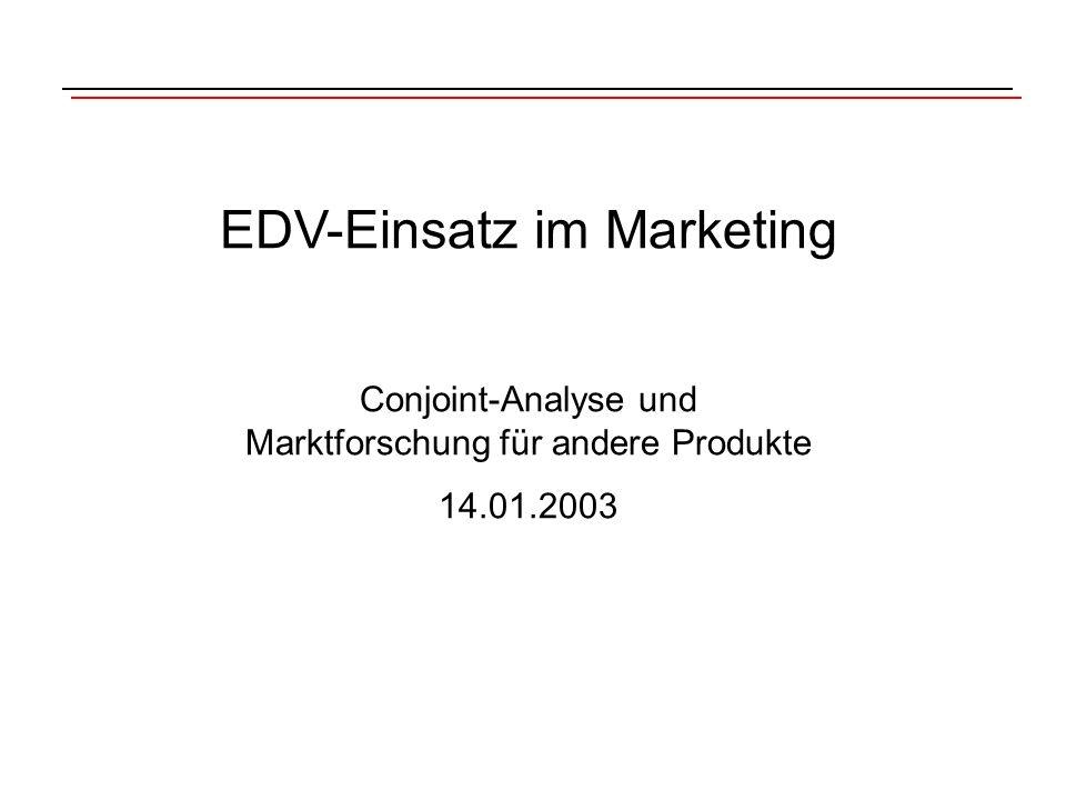 EDV-Einsatz im Marketing Conjoint-Analyse und Marktforschung für andere Produkte 14.01.2003