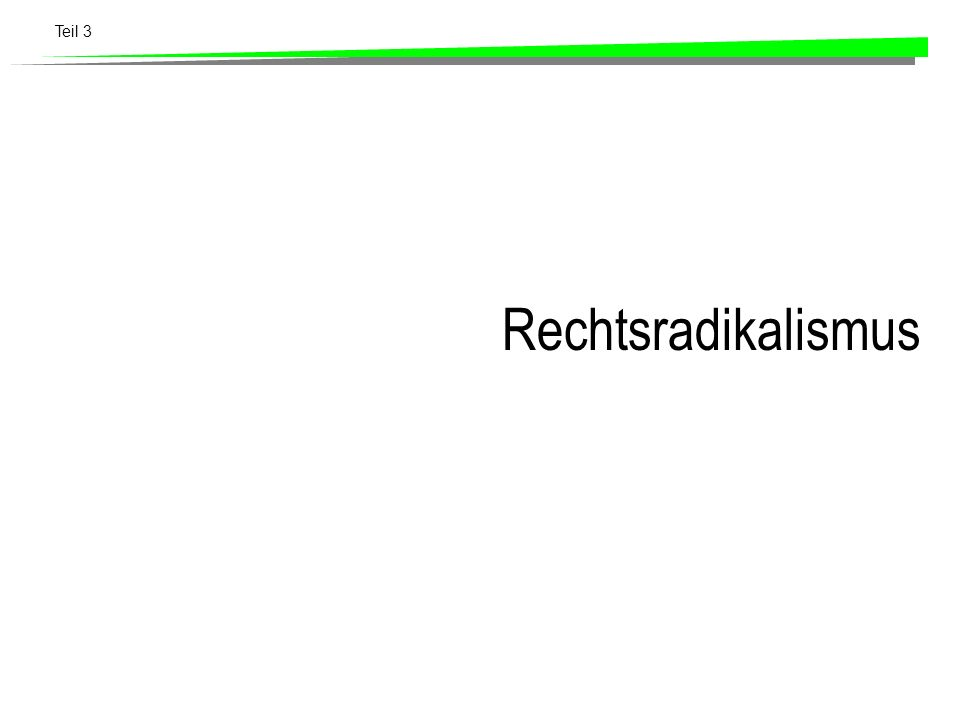 Teil 3 Rechtsradikalismus