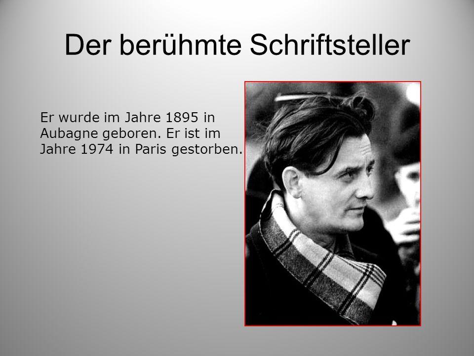Der berühmte Schriftsteller Er wurde im Jahre 1895 in Aubagne geboren. Er ist im Jahre 1974 in Paris gestorben.